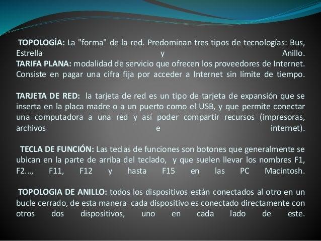 """TOPOLOGÍA: La """"forma"""" de la red. Predominan tres tipos de tecnologías: Bus, Estrella y Anillo. TARIFA PLANA: modalidad de ..."""
