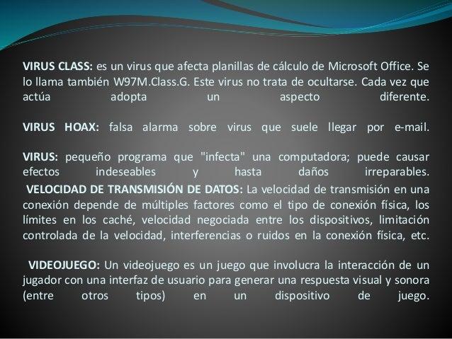 VIRUS CLASS: es un virus que afecta planillas de cálculo de Microsoft Office. Se lo llama también W97M.Class.G. Este virus...