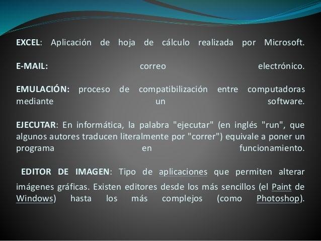 EXCEL: Aplicación de hoja de cálculo realizada por Microsoft. E-MAIL: correo electrónico. EMULACIÓN: proceso de compatibil...