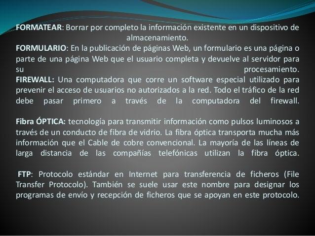 FORMATEAR: Borrar por completo la información existente en un dispositivo de almacenamiento. FORMULARIO: En la publicación...