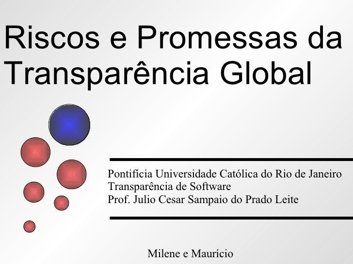 Riscos e Promessas da  Transparência Global Pontifícia Universidade Católica do Rio de Janeiro Transparência de Software P...