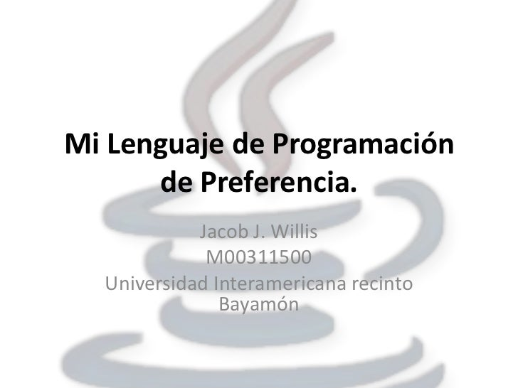 Mi Lenguaje de Programación      de Preferencia.            Jacob J. Willis             M00311500  Universidad Interameric...