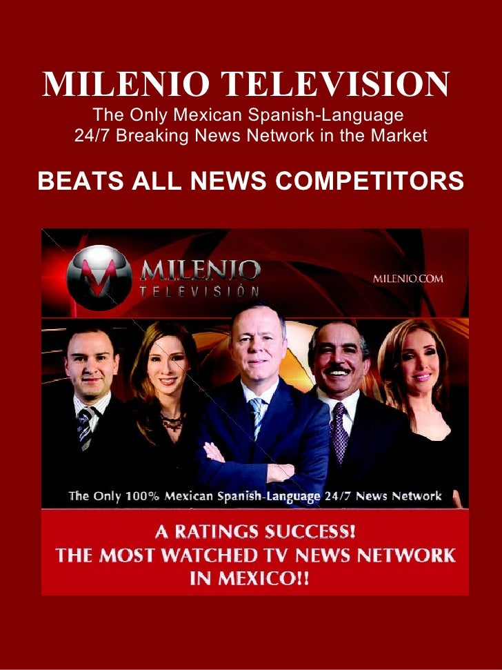 MILENIO TELEVISION  The Only Mexican Spanish-Language  24/7 Breaking News Network in the Market BEATS ALL NEWS COMPETITORS