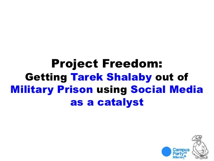Project Freedom: Getting Tarek Shalaby out of Military Prison using Social Media as a catalyst <br />