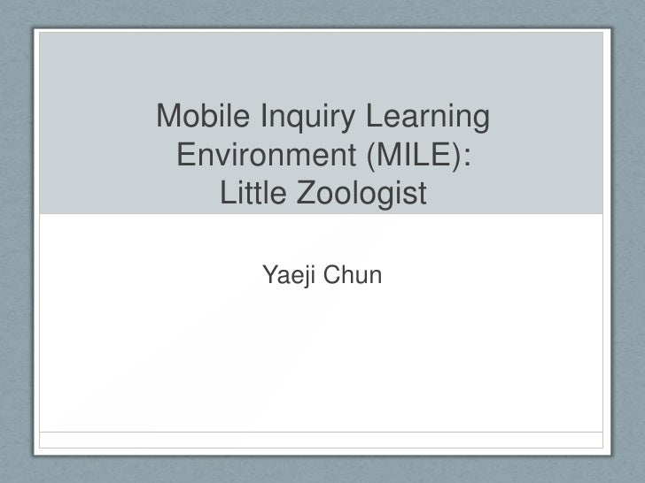 Mobile Inquiry Learning Environment (MILE):   Little Zoologist       Yaeji Chun