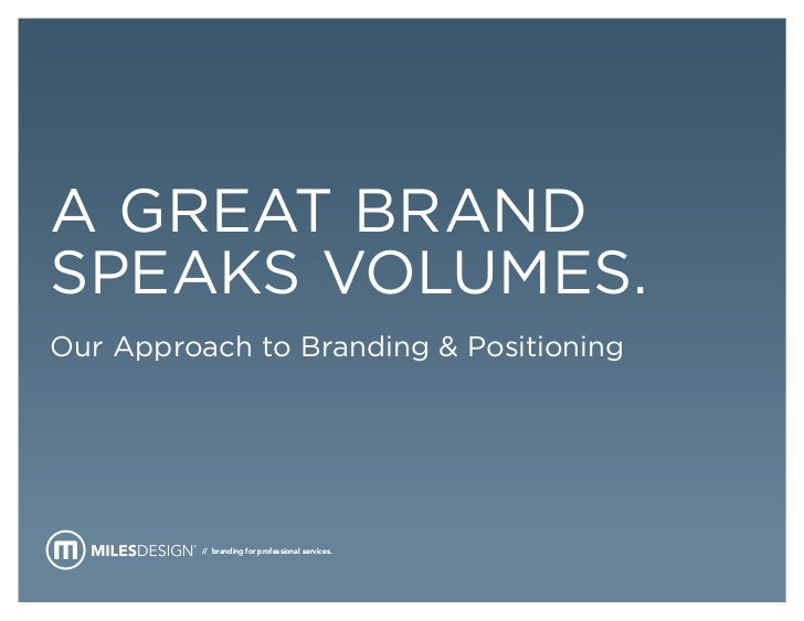 A GREAT BRANDSPEAKS VOLUMES.Our Approach to Branding & Positioning          // branding for professional services.