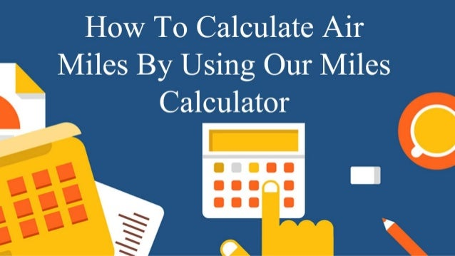 Air Mileage Calculator >> How To Calculate Your Air Miles Using Miles Calculator