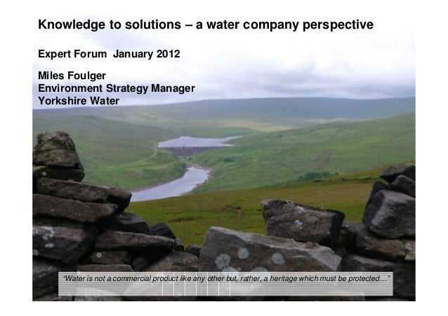 Knowledge to solutions – a water company perspective Expert Forum January 2012 Miles Foulger Environment Strategy Manager ...