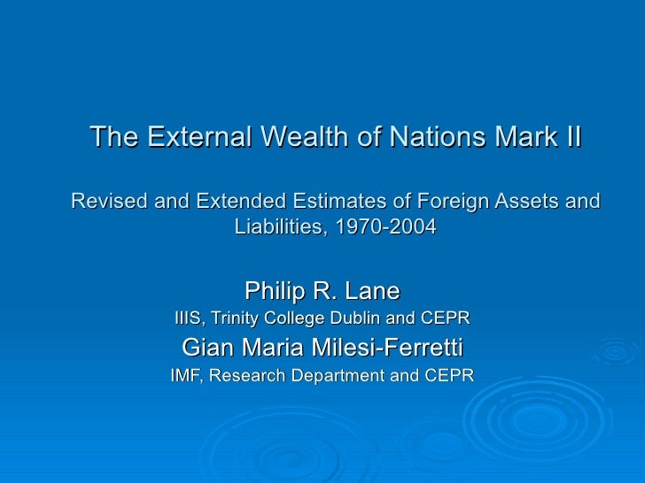 The External Wealth of Nations Mark II Revised and Extended Estimates of Foreign Assets and Liabilities, 1970-2004 Philip ...
