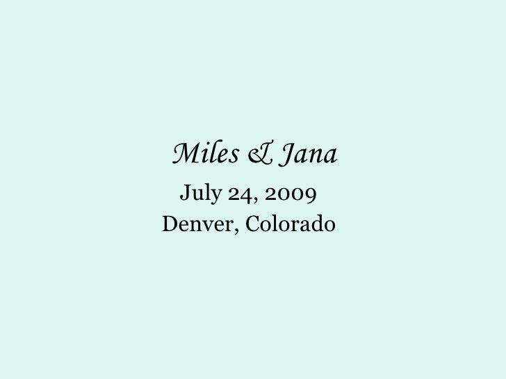 Miles & Jana July 24, 2009 Denver, Colorado