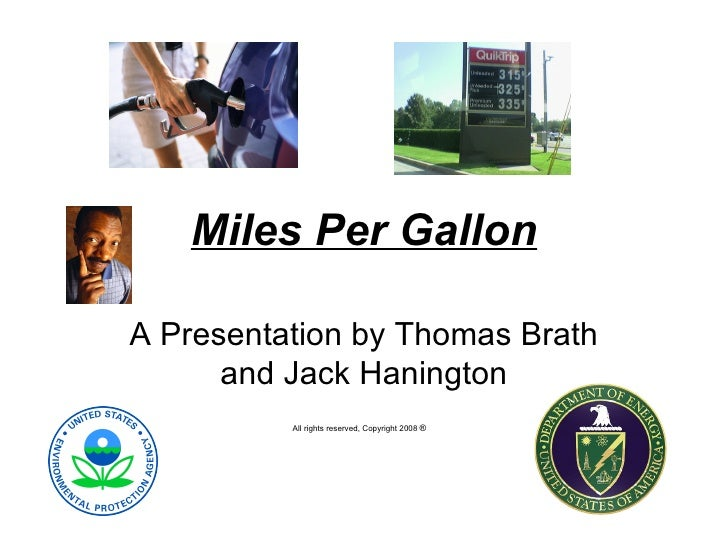 Miles Per Gallon A Presentation by Thomas Brath and Jack Hanington All rights reserved, Copyright 2008  ®