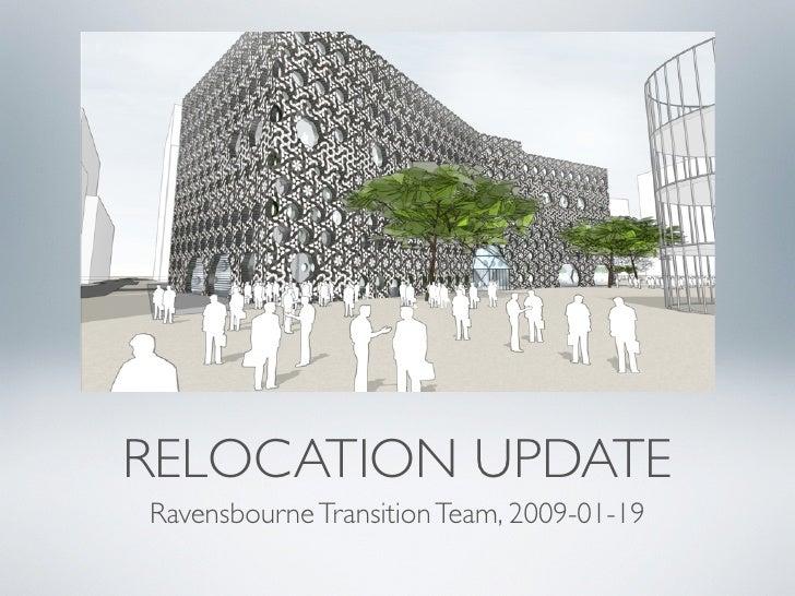 RELOCATION UPDATE Ravensbourne Transition Team, 2009-01-19