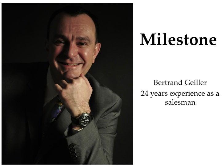 Milestone      Bertrand Geiller 24 years experience as a        salesman
