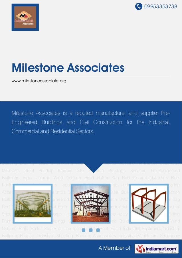 09953353738A Member ofMilestone Associateswww.milestoneassociate.orgPre-Engineered Buildings Rigid Column Wind Column Rigi...