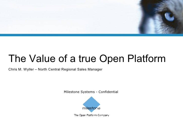 The Value of a true Open Platform Chris M. Wyller – North Central Regional Sales Manager