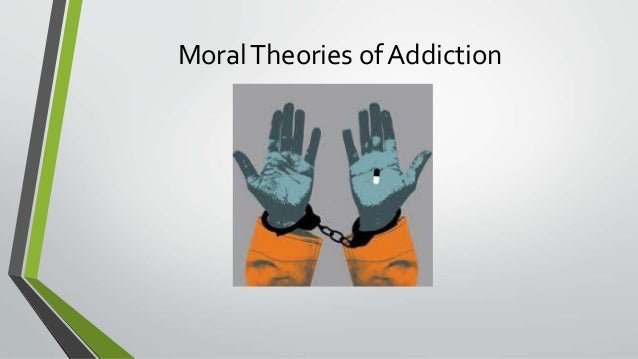 moral model of addiction The final 54-item instrument has five subscales representing five models of  addiction theory: moral model, nature model, psychological model, sociological .