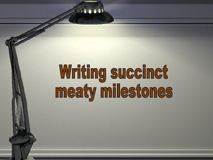 Writing succinct meaty milestones