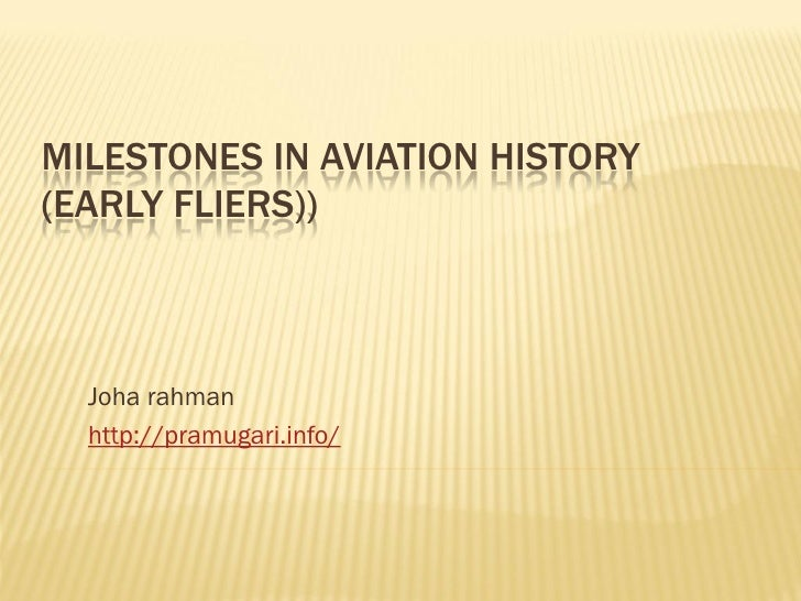 MILESTONES IN AVIATION HISTORY (EARLY FLIERS))      Joha rahman   http://pramugari.info/