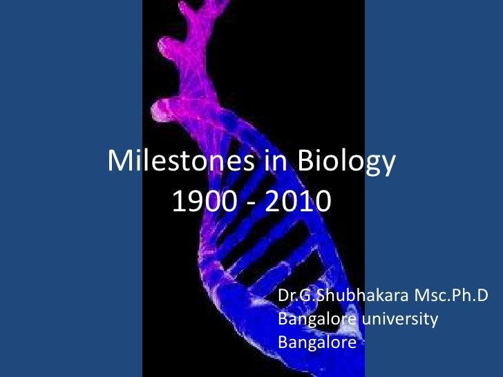 Milestones in Biology 1900 - 2010<br />Dr.G.ShubhakaraMsc.Ph.D<br />Bangalore university<br />Bangalore<br />