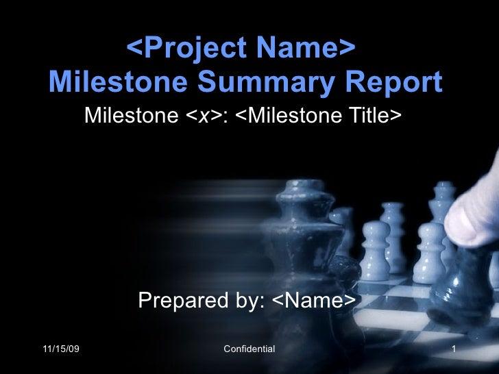 <Project Name>  Milestone Summary Report Milestone < x> : <Milestone Title> Prepared by: <Name>