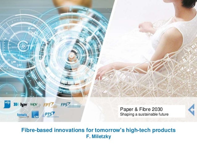 Fibre-based innovations for tomorrow's high-tech products F. Miletzky Paper & Fibre 2030 Shaping a sustainable future