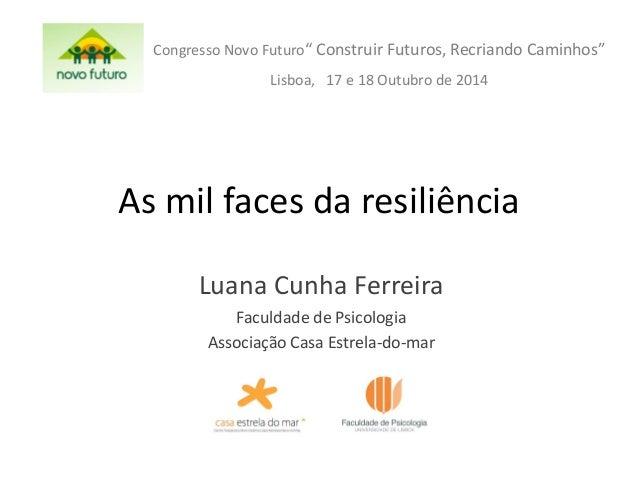 As mil faces da resiliência  Luana Cunha Ferreira  Faculdade de Psicologia  Associação Casa Estrela-do-mar  Congresso Novo...
