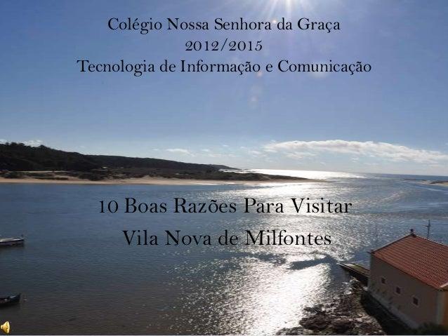 Colégio Nossa Senhora da Graça 2012/2015 Tecnologia de Informação e Comunicação 10 Boas Razões Para Visitar Vila Nova de M...