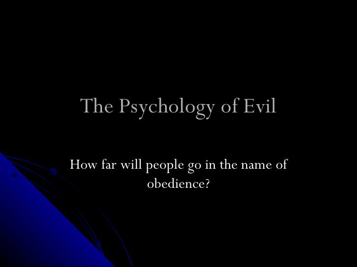 The Psychology of EvilHow far will people go in the name of             obedience?
