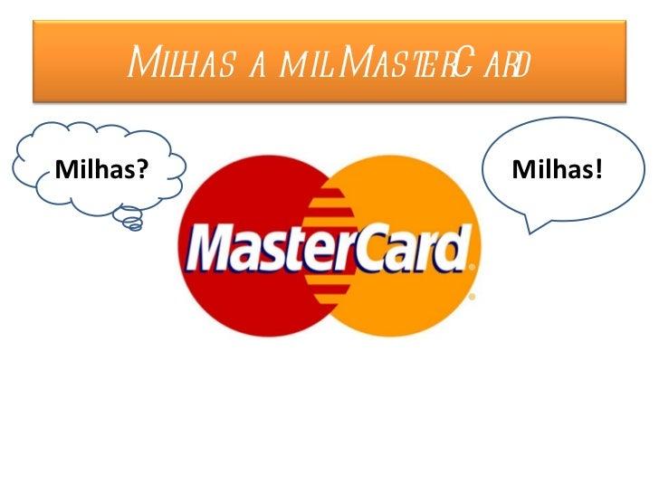 Milhas? Milhas! Milhas a mil MasterCard