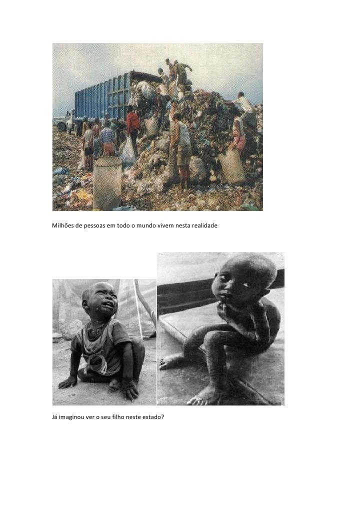 Milhões de pessoas em todo o mundo vivem nesta realidade<br />Já imaginou ver o seu filho neste estado?<br />150 Milhões d...