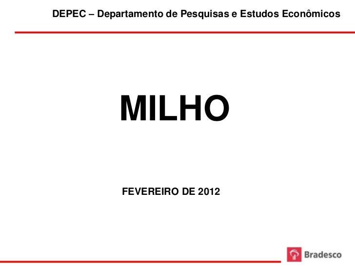 DEPEC – Departamento de Pesquisas e Estudos Econômicos            MILHO             FEVEREIRO DE 2012                     1