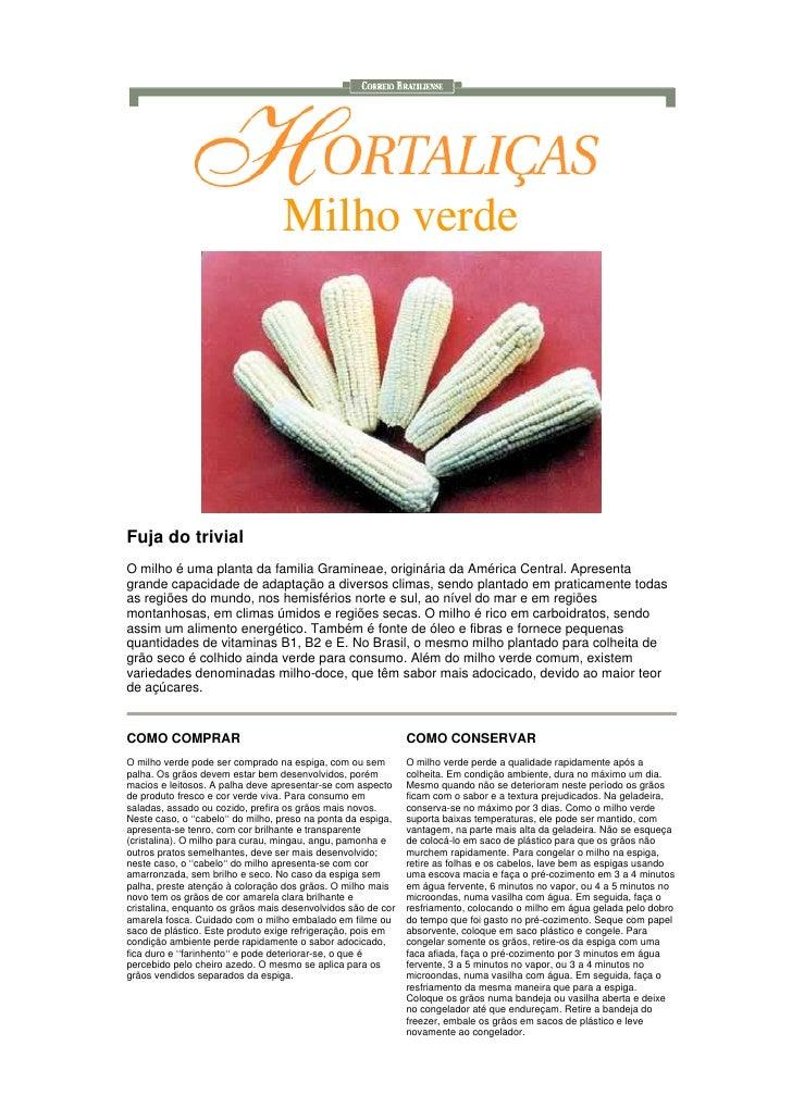 Milho verde     Fuja do trivial O milho é uma planta da familia Gramineae, originária da América Central. Apresenta grande...