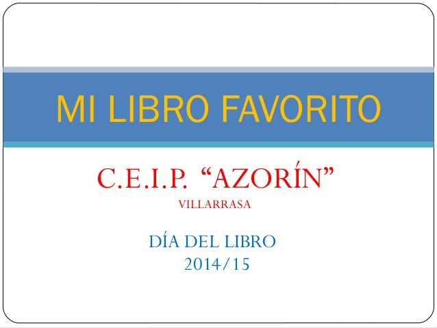 "C.E.I.P. ""AZORÍN"" VILLARRASA DÍA DEL LIBRO 2014/15 MI LIBRO FAVORITO"