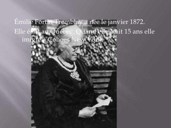 Émilie Fortin Tremblay a née le janvier 1872.Elle était au Québec. Quand elle était 15 ans elle   imigré à Cohoes New York.