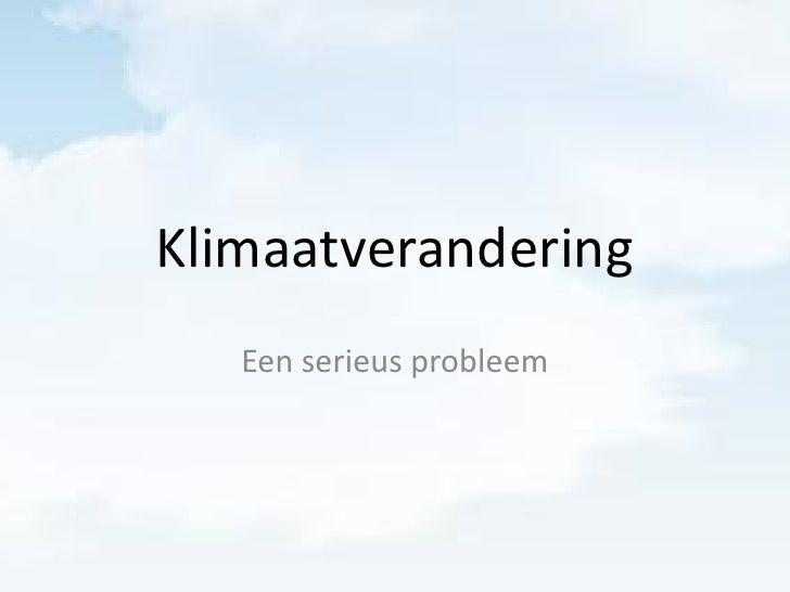 Klimaatverandering    Een serieus probleem