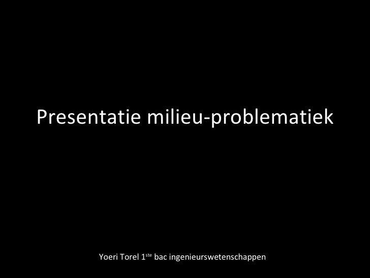 Presentatie milieu-problematiek Yoeri Torel 1 ste  bac ingenieurswetenschappen