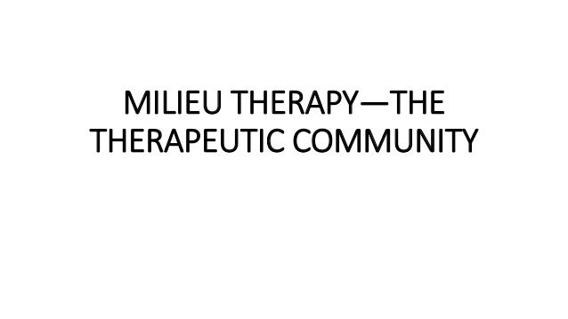 MILIEU THERAPY—THE THERAPEUTIC COMMUNITY