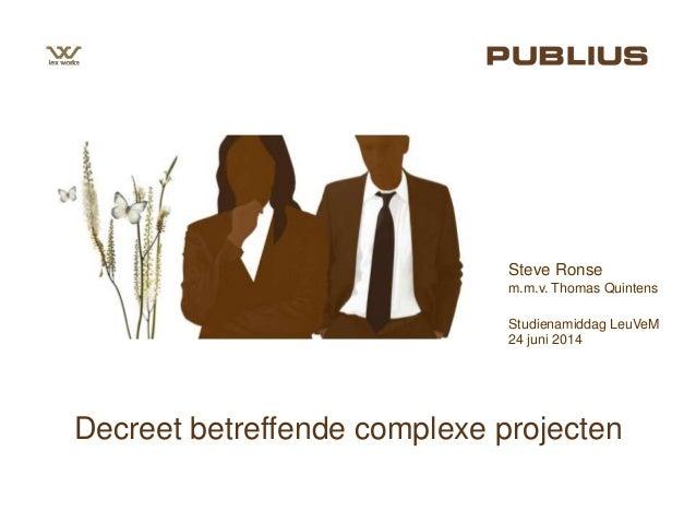 Decreet betreffende complexe projecten Steve Ronse m.m.v. Thomas Quintens Studienamiddag LeuVeM 24 juni 2014