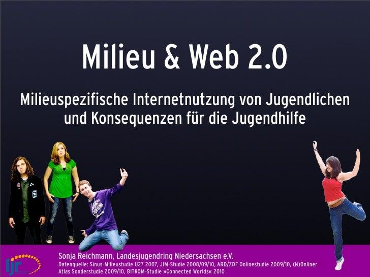 Milieu & Web 2.0Milieuspezifische Internetnutzung von Jugendlichen       und Konsequenzen für die Jugendhilfe     Sonja Re...