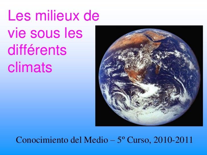 Les milieux devie sous lesdifférentsclimats Conocimiento del Medio – 5º Curso, 2010-2011