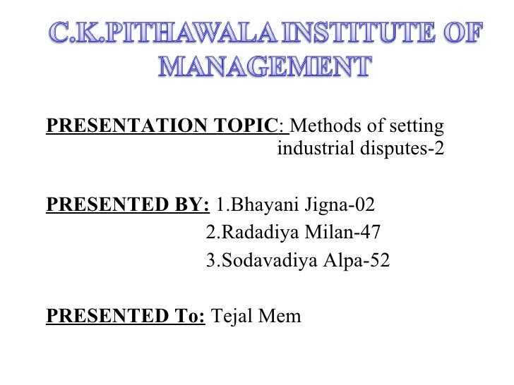 PRESENTATION TOPIC :  Methods of setting  industrial disputes-2 PRESENTED BY:   1.Bhayani Jigna-02 2.Radadiya Milan-47 3.S...
