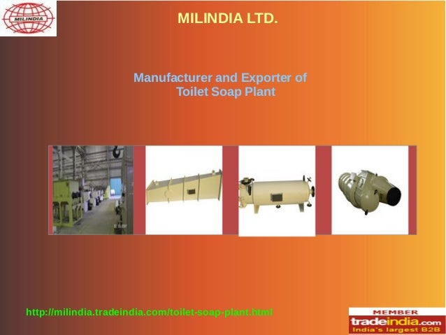 MILINDIA LTD. http://milindia.tradeindia.com/toilet-soap-plant.html Manufacturer and Exporter of Toilet Soap Plant
