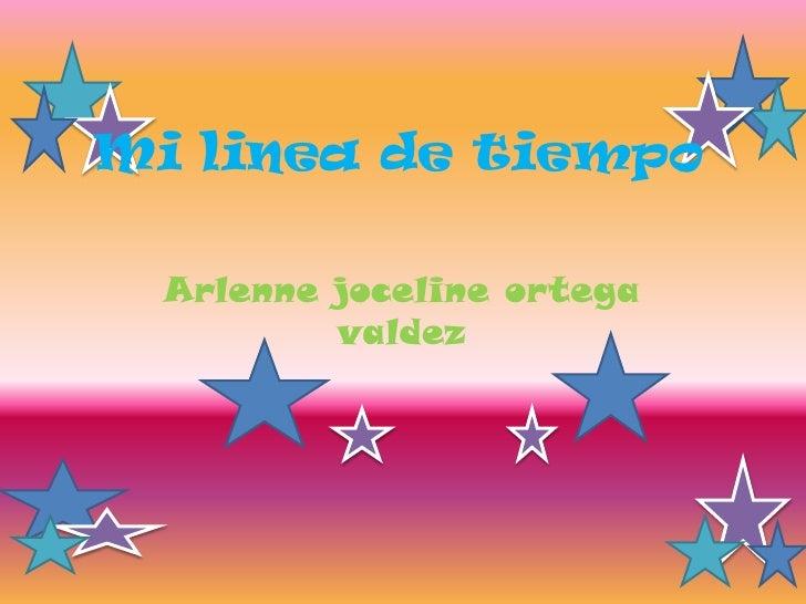 Mi linea de tiempo<br />Arlenne joceline ortega valdez<br />