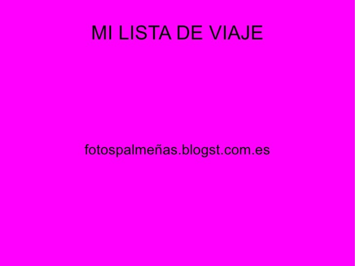 MI LISTA DE VIAJEfotospalmeñas.blogst.com.es