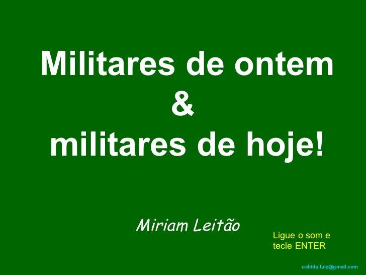 Militares de ontem  &  militares de hoje! Miriam Leitão   Ligue o som e tecle ENTER