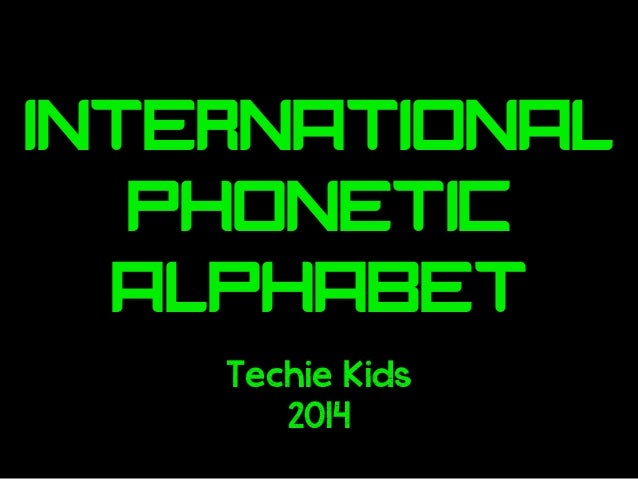 International Phonetic Alphabet Techie Kids 2014