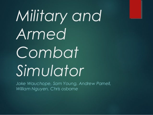 Military and Armed Combat Simulator Jake Wauchope, Sam Young, Andrew Parnell, William Nguyen, Chris osborne