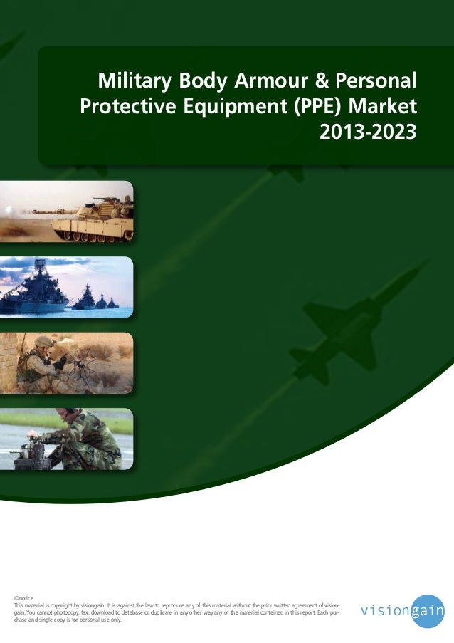 Military Body Armour & Personal Protective Equipment (PPE) Market 2013-2023  ©notice This material is copyright by visiong...