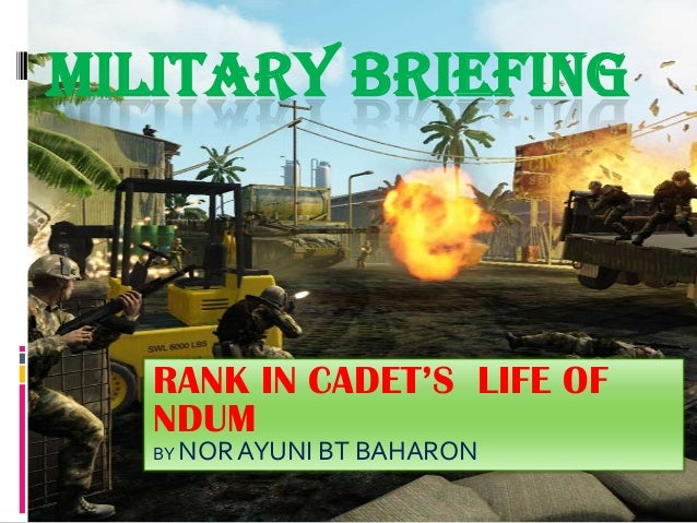 MILITARY BRIEFING   RANK IN CADET'S LIFE OF   NDUM   BY NOR AYUNI   BT BAHARON