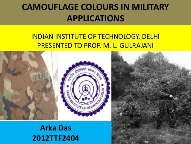 CAMOUFLAGE COLOURS IN MILITARY        APPLICATIONS INDIAN INSTITUTE OF TECHNOLOGY, DELHI   PRESENTED TO PROF. M. L. GULRAJ...